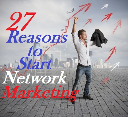 27 Reasons Starting Network Marketing techniques for 2017, MLM business advice 2017