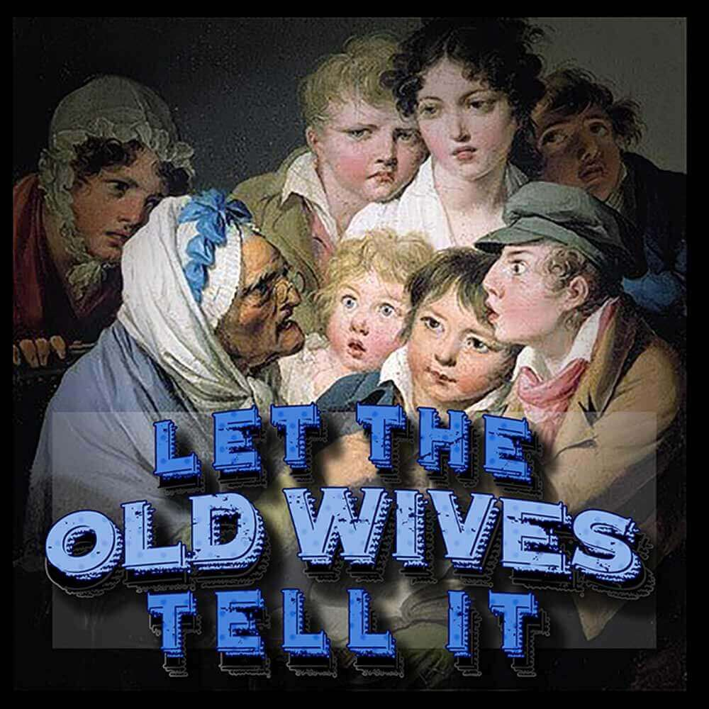 Let the Old Wives Tell It