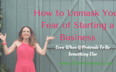 How to Unmask Your Fear About Starting Your Business (Even If It Pretends to Be Something Else)