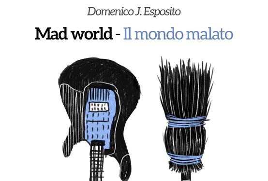 Mad World - Il Mondo Malato di Domenico Esposito