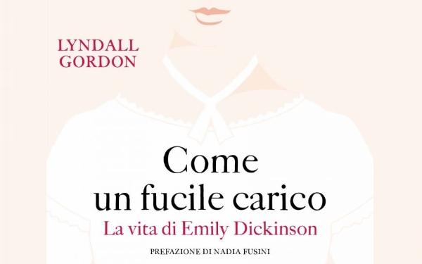 Una biografia di Emily Dickinson e della sua poesia: Come un fucile carico