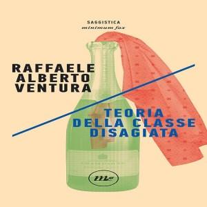 Teoria della classe disagiata di Raffaele Alberto Ventura   Minimum fax editore