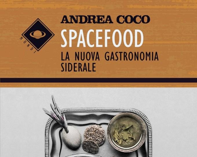 Gusto dallo spazio: Spacefood, la nuova gastronomia siderale Andrea Coco