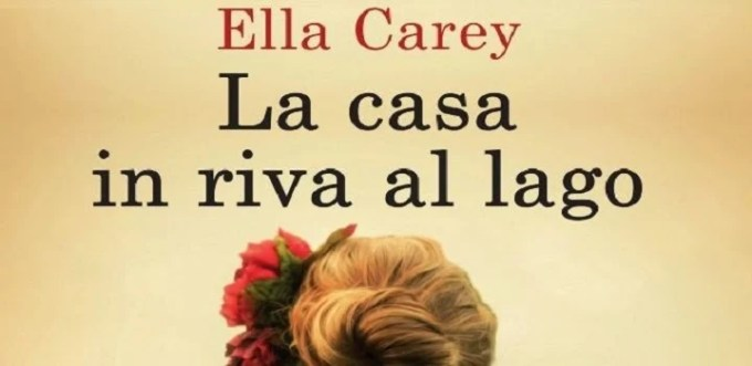 La casa in riva al lago, un romanzo della scrittrice australiana Ella Carey