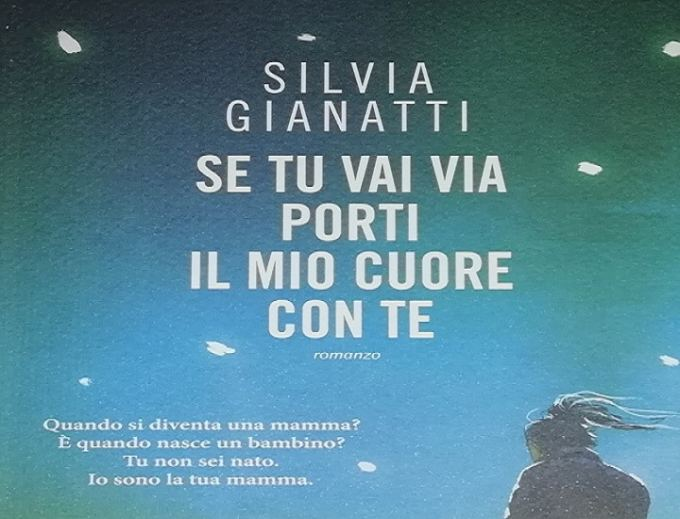 Se tu vai via porti il mio cuore con te, lo struggente romanzo di Silvia Gianatti