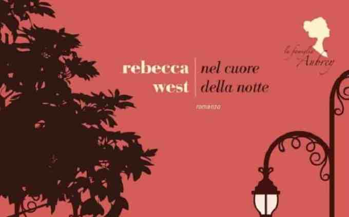 Nel cuore della notte, il secondo capitolo sulla famiglia Aubrey di Rebecca West
