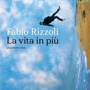 La vita in più, il primo romanzo di Fabio Rizzoli