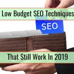 Low Budget SEO Techniques That Still Work in 2019