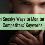 Seven Sneaky Ways to Monitor Your Competitors' Keywords