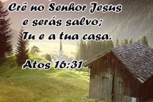 Se eu crer em Jesus serão salvos, eu e toda minha casa?