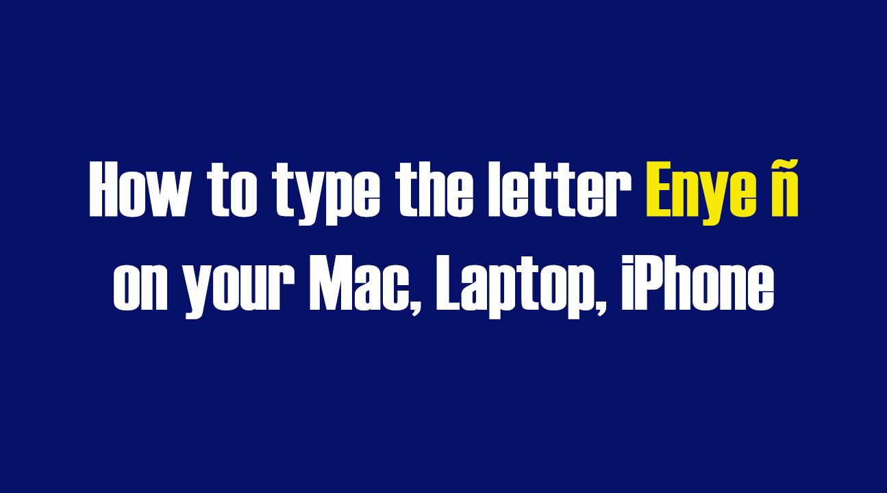 How to Type the Enye Letter (ñ) on Your Mac, Laptop, iPhone
