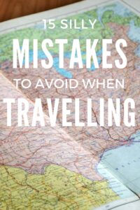 Make your life that little bit easier when travelling by not making these common mistakes.