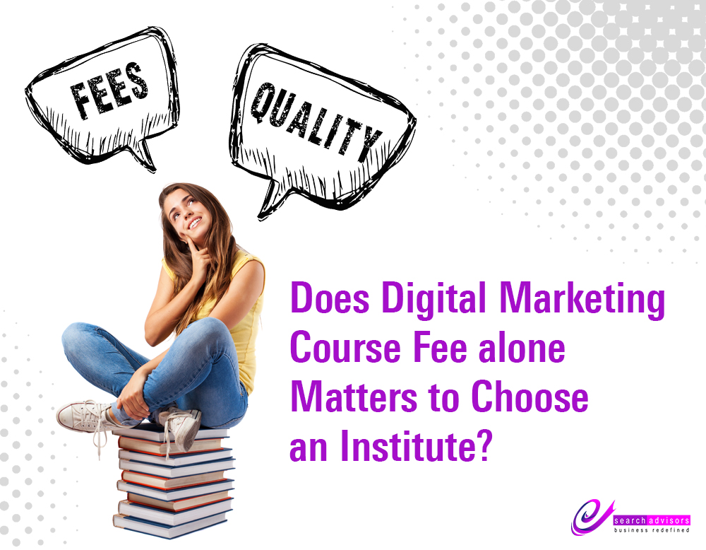 Does Digital Marketing Course Fee alone Matters to Choose an Institute?