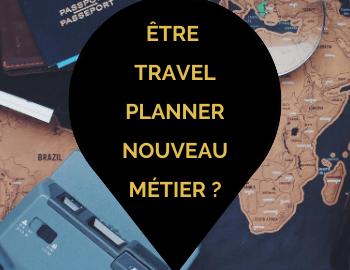 Être travel planner cela est-il un effet de mode ou un vrai métier qui va transformer le monde du voyage.