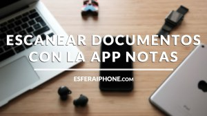 Escanear documentos iOS 11 - iPhone y iPad