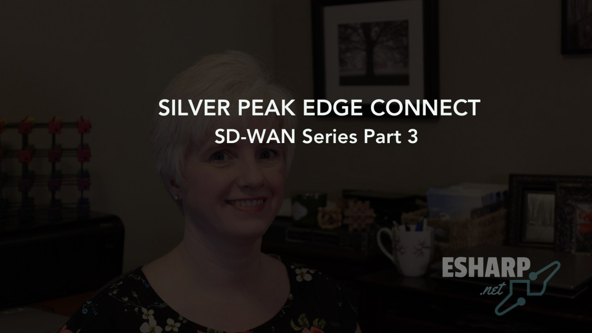 SD-WAN Series Part 3: Silver Peak EdgeConnect