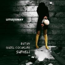 butun-guzel-cocuklar-supheli-umay-umay