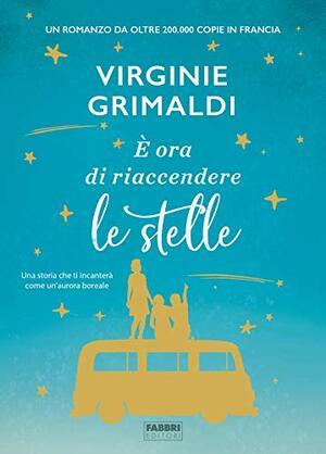 È ora di riaccendere le stelle di Virginie Grimaldi