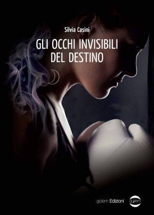 Gli occhi invisibili del destino di Silvia Casini