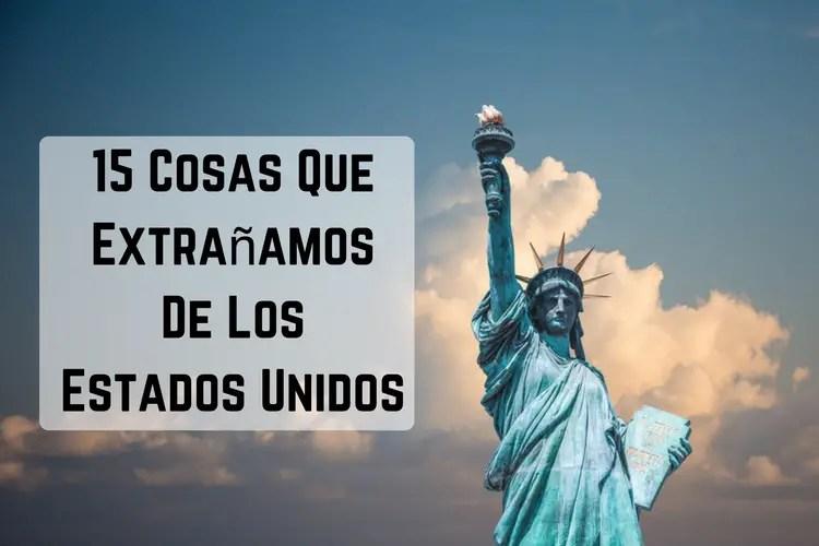 15 Cosas Que Extrañamos De Los Estados Unidos