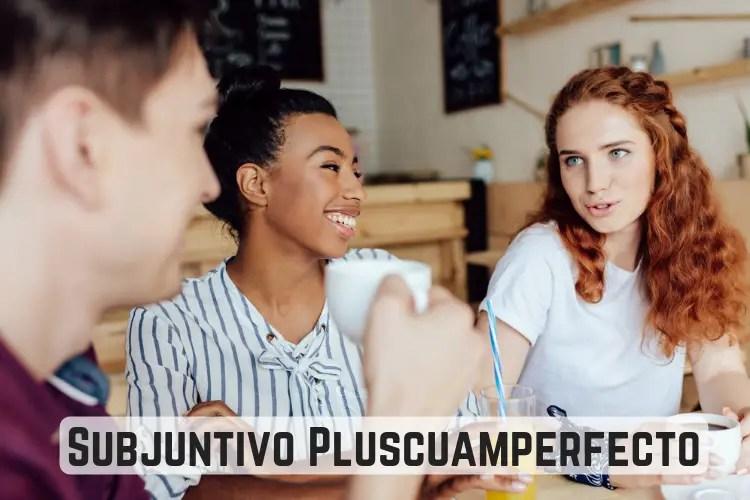 Subjuntivo Pluscuamperfecto