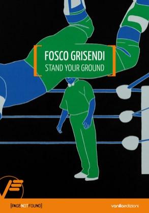 Copertina del catalogo Fosco Grisendi. Stand your ground, Vanillaedizioni
