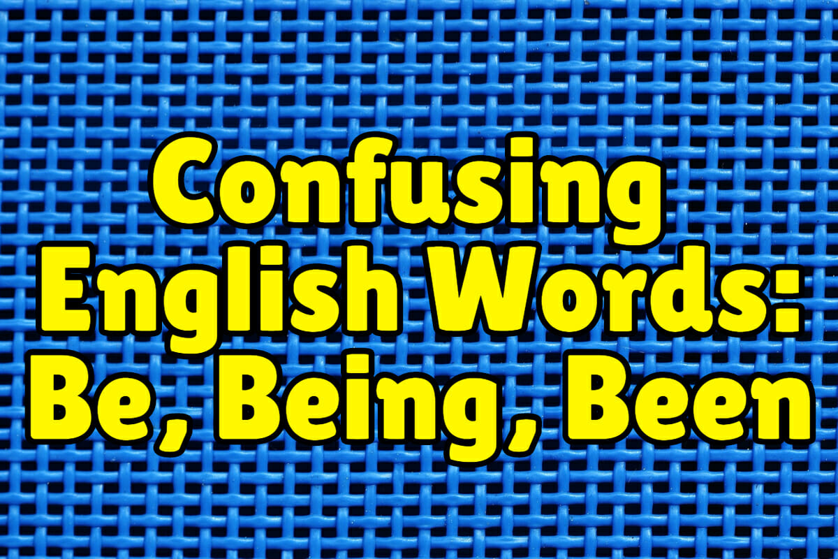 Confusing Words Be Being Or Been Espresso English