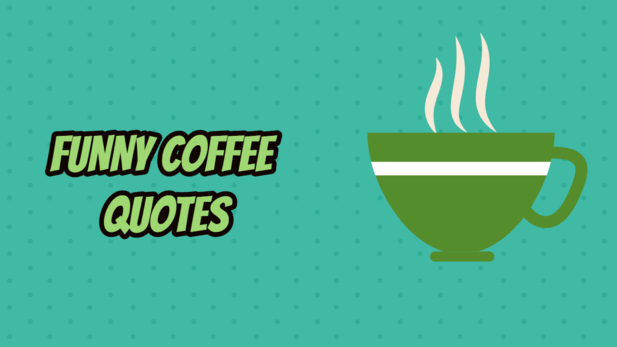 Funny Coffee Quotes- Amazing and Inspirational Coffee Quotes