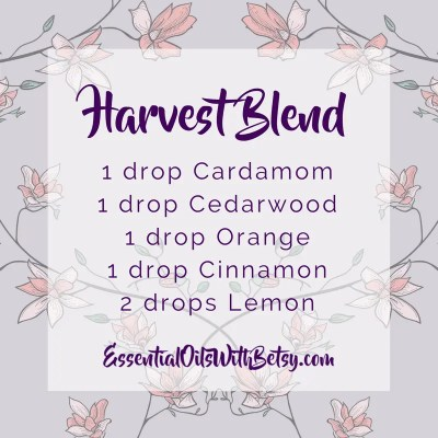 Harvest Blend: 1 drop Cardamom; 1 drop Cedarwood; 1 drop Orange; 1 drop Cinnamon; 2 drops Lemon