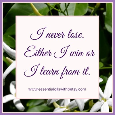 Quote: I never lose. Either I win or I learn from it.