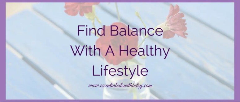 I have found that one secret to a healthy lifestyle is about finding balance.