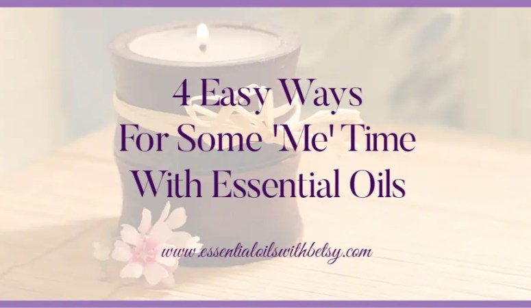 4 Easy Ways For Some 'Me' Time With Essential Oils