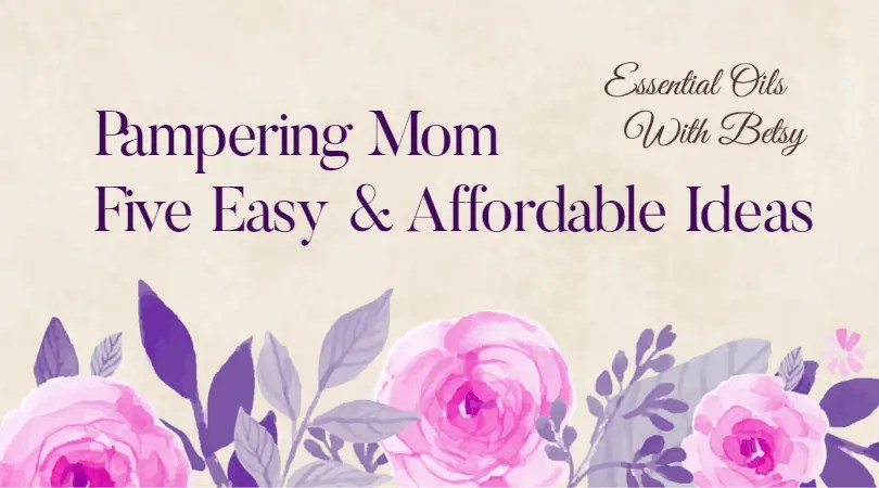 5 Simple and Affordable ideas for pampering any Mom. Great read!