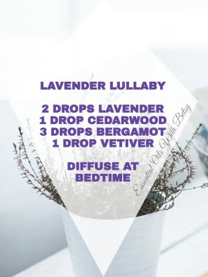15 BRAND NEW DIFFUSER BLENDS: LAVENDER LULLABY 2 DROPS LAVENDER 1 DROP CEDARWOOD 3 DROPS BERGAMOT 1 DROP VETIVER DIFFUSE AT BEDTIME