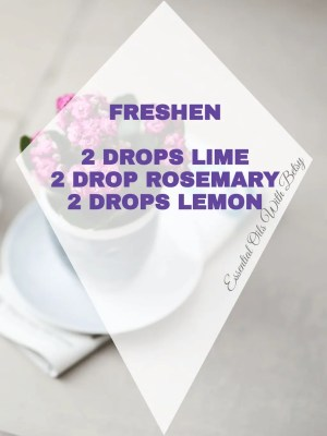 15 BRAND NEW DIFFUSER BLENDS FRESHEN: 2 DROPS LIME 2 DROPS ROSEMARY 2 DROPS LEMON