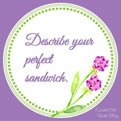 Journal Prompt 15: Describe your perfect sandwich.