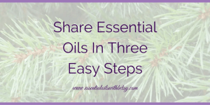 Sharing Essential Oils In Three Easy Steps