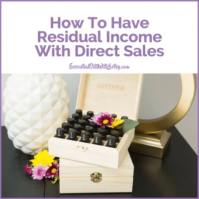 How To Have Residual Income With doTERRA Direct Sales