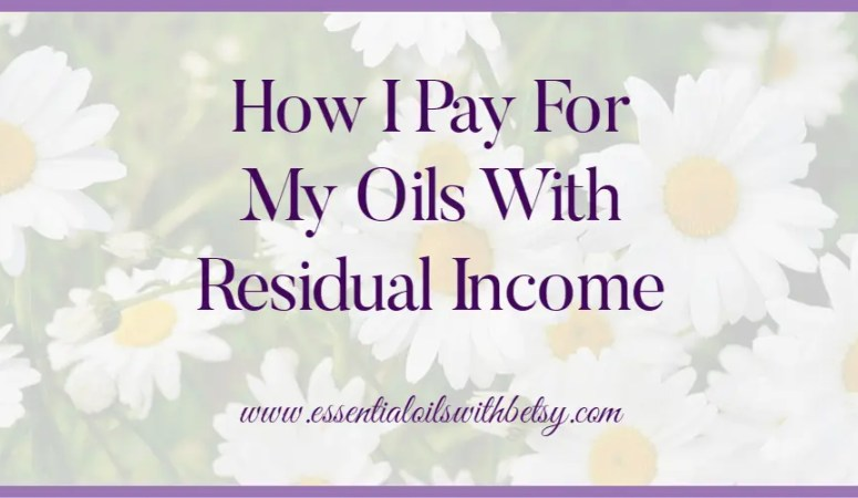Residual Income – How I Pay For My Oils