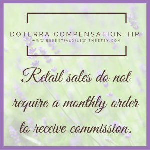 Learn about doTERRA compensation plan. FAQ: What Is The Requirement To Earn Retail Commission With doTERRA? This is a reason that retail sales can be beneficial in some circumstances. Retail sales do NOT require a Loyalty Rewards order to qualify for commission. Retail sales do give the option of making money with doTERRA without placing a monthly Loyalty Rewards order.