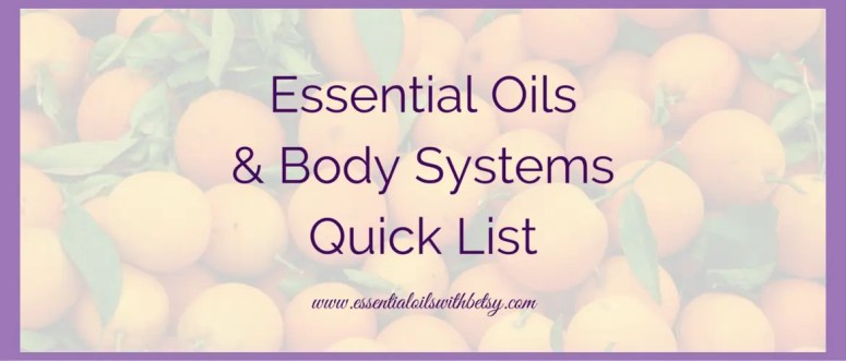 Essential Oils Body Systems Quick List is for the times you are in a hurry! Sometimes you want to just quickly see which oils benefit which body systems. Here you go!