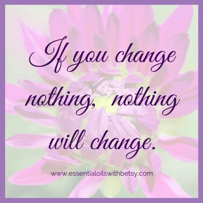 If you change nothing, nothing will change. Quotes about encouraging a health mindset.