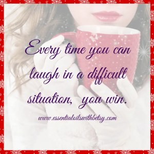 Every time you can laugh in a difficult situation you win. Blog post of encouraging quotes to read.