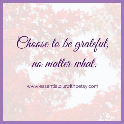 Choose to be grateful no matter what. Collection of encouraging quotes.