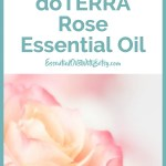 How to use doTERRA Rose Essential Oil