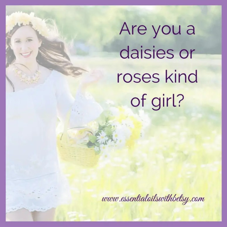 Are you a daisies or roses kind of girl?