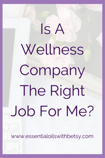 "Is A Wellness Company The Right Job For Me? Wellness companies provide a wonderful opportunity for the right type of entrepreneur. Today we are going to explore and hopefully begin to answer your question, ""Is a wellness company the right job for me?"" This is by no means a comprehensive list. I'm sharing the top five reasons I love being part of a wellness company."