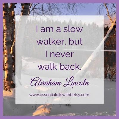 I am a slow walker, but I never walk back. - Abraham Lincoln -