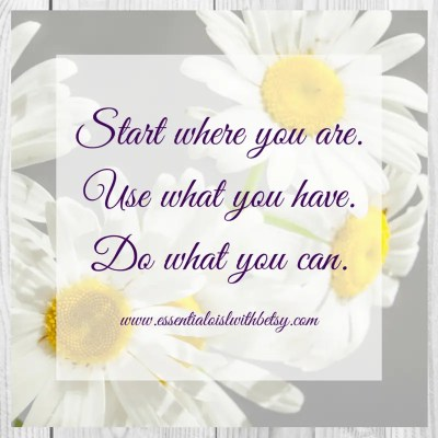 Start where you are use what you have do what you can Inspiring Quotes: Start where you are use what you have do what you can