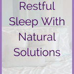 Restful Sleep With Natural Solutions How can I get restful sleep using natural solutions?  Is there an oil for restful sleep?  What about supplements?  Is there something I can take without toxic chemicals to help me sleep well?  If those types of questions are running through your mind,  you are not alone.  Questions around sleeping well are very common.  This blog post explores getting good sleep with natural solutions. How To Get Restful Sleep With Essential Oils